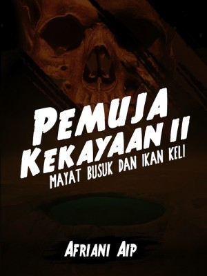 Pemuja Kekayaan II : Mayat Busuk Dan Ikan Keli by Afriani Aip from AFRIANI AIP in General Novel category