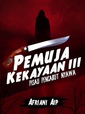 Pemuja Kekayaan III : Pisau Pencabut Nyawa by Afriani Aip from AFRIANI AIP in General Novel category