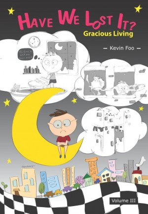 Have We Lost It? : Gracious Living : Volume III by Kevin Foo from Faris Digital Solutions Pte Ltd in Lifestyle category