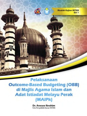 Pelaksanaan Outcome-Based Budgeting (OBB) di Majlis Agama Islam dan Adat Istiadat Melayu Perak (MAIPk) by Dr. Aneese bin Ibrahim from INSTITUT TADBIRAN AWAM NEGARA in General Academics category