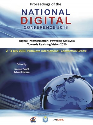 Proceedings of the National Digital Conference 2013 by Dato' Dr. Mazlan Yusoff and Dato' Dr. Zahari Othman from INSTITUT TADBIRAN AWAM NEGARA in Business & Management category