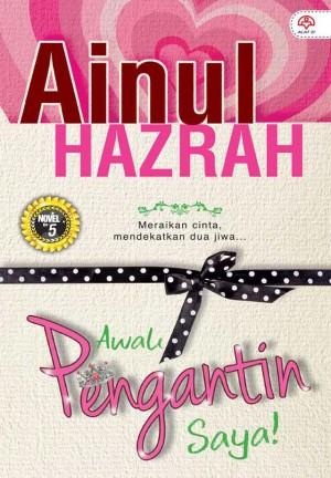 Awak Pengantin Saya! by Ainul Hazrah from KARANGKRAF MALL SDN BHD in Romance category