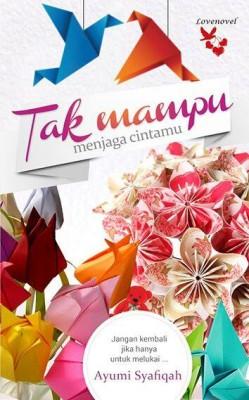 Tak Mampu Menjaga Cintamu by Ayumi Syafiqah from Lovenovel Enterprise in Romance category