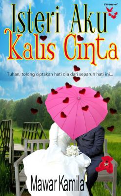 Isteri Aku Kalis Cinta by Mawar Kamila from Lovenovel Enterprise in Romance category