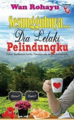 Sesungguhnya Dia Lelaki Pelindungku by Wan Rohayu from Lovenovel Enterprise in General Novel category