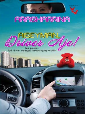 Aiseyman, Driver Aje! by Arasharrina from Lovenovel Enterprise in Romance category