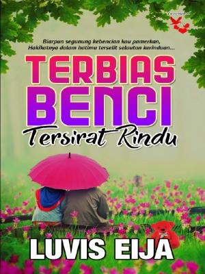Terbias Benci Tersurat Rindu by Luvis Eija from Lovenovel Enterprise in General Novel category