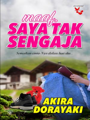 Maaf, Saya Tak Sengaja by Akira Dorayaki from Lovenovel Enterprise in General Novel category