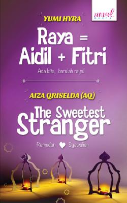 Raya = Aidil + Fitri - The Sweetest Stranger by Yumi Hyra, Aiza Qriselda from Lovenovel Enterprise in General Novel category