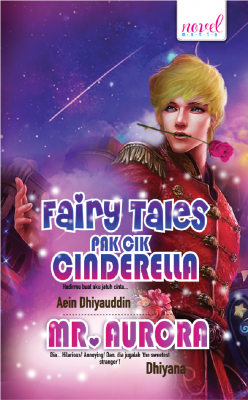 Pak Cik Cinderella - Mr. Aurora by Aein Dhiyauddin, Dhiyana from Lovenovel Enterprise in General Novel category