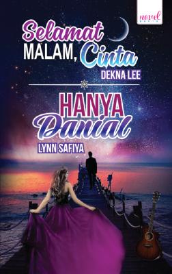 Selamat Malam Cinta! - Hanya Danial by Dekna Lee, Lynn Safiya from Lovenovel Enterprise in General Novel category