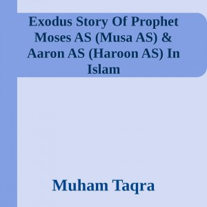 Exodus Story Of Prophet Moses AS (Musa AS) & Aaron AS (Haroon AS) In Islam by Muham Taqra from Muham Taqra Krakatau Dragon Self-Publishing in History category