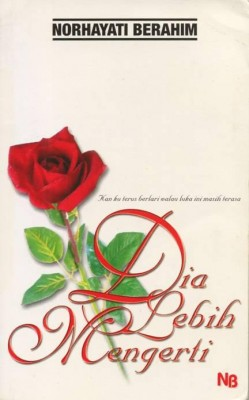 Dia lebih Mengerti by Norhayati Berahim from NB Kara Sdn Bhd in General Novel category
