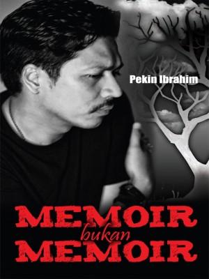 MEMOIR BUKAN MEMOIR by Pekin Ibrahim from Orange Dove Sdn Bhd in Autobiography,Biography & Memoirs category