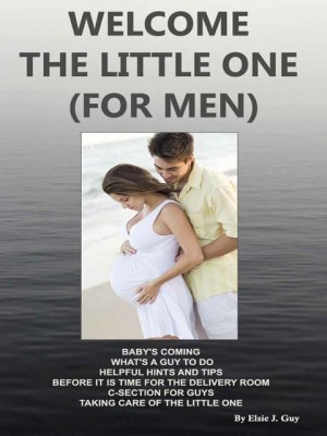 Welcome The Little One (For Men) by Elsie J.Guy from OUTSIDE THE BOX ebookpublishing in Tots & Toddlers category