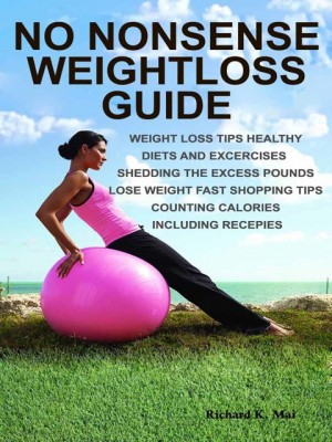 No Nonsense Weightloss Guide by RichardK.Mai from OUTSIDE THE BOX ebookpublishing in Tots & Toddlers category