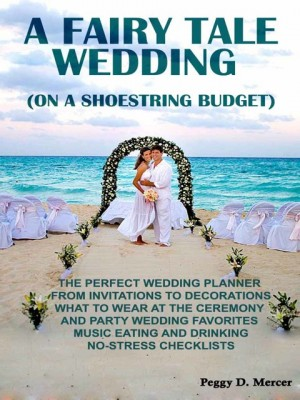 A Fairy Tale Wedding (On A Shoestring Budget) by PeggyD.Mercer from OUTSIDE THE BOX ebookpublishing in Wedding category