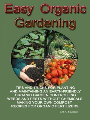 Easy Organic Gardening by LeeA.Saunders from OUTSIDE THE BOX ebookpublishing in Tots & Toddlers category