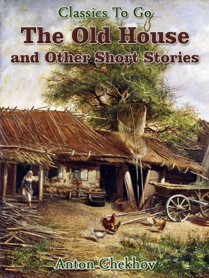 The Old House and Other Short Stories by Anton Chekhov from OUTSIDE THE BOX ebookpublishing in Children category