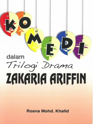 Komedi Dalam Trilogi Drama Zakaria Ariffin (cet. 3) by Rosna Mohd. Khalid from Penerbit UKM in General Academics category