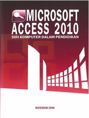 Microsoft Access 2010: Siri Komputer Dalam Pendidikan by Rosseni Din from Penerbit UKM in General Academics category