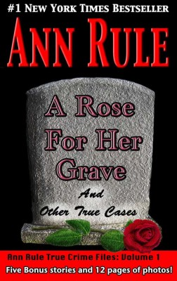 A Rose For Her Grave: And Other True Cases by Ann Rule from Planet Ann Rule, LLC. in True Crime category