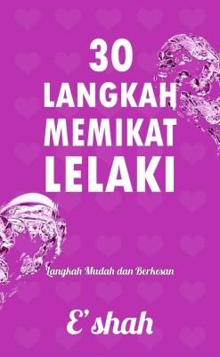 30 Langkah Memikat Lelaki - Langkah Mudah Dan Berkesan by E'shah from S O Publishing in Romance category