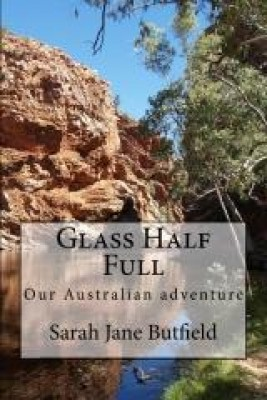 Glass Half Full: Our Australian adventure. by Sarah Jane Butfield from Sarah Jane Butfield in Autobiography,Biography & Memoirs category
