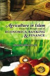 Agriculture in Islam: From the Perspective of Economics, Banking & Finance - text
