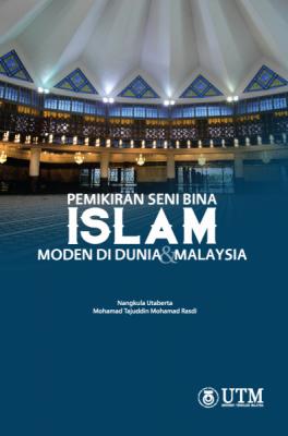 Pemikiran Seni Bina Islam Moden Di Dunia & Malaysia by Nangkula Utaberta, Mohamad Tajudin Mohamad Rasdi from Penerbit UTM Press in General Academics category