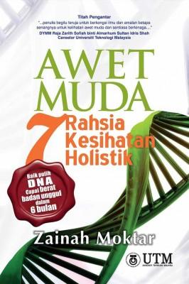 Awet Muda: 7 Rahsia Kesihatan Holistik by Zainah Mokhtar from Penerbit UTM Press in Science category