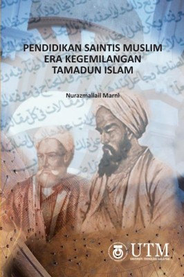 Pendidikan Saintis Muslim Era Kegemilangan Tamadun Islam by Nurazmallail Marni from Penerbit UTM Press in Islam category
