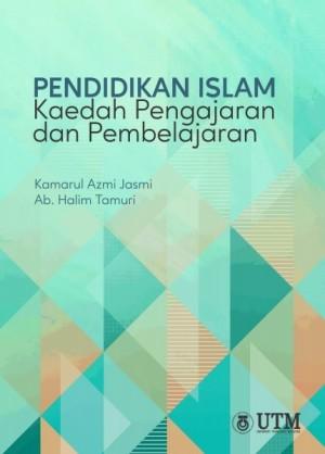 Pendidikan Islam - Kaedah Pengajaran & Pembelajaran by Kamarul Azmi Jasmi & Ab. Halim Tamuri from Penerbit UTM Press in Islam category