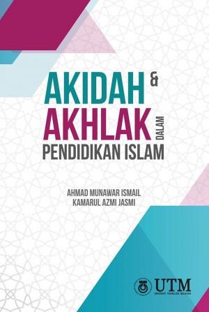 Akidah dan Akhlak dalam Pendidikan Islam by Ahmad Munawar Ismail, Kamarul Azmi Jasmi from Penerbit UTM Press in Islam category