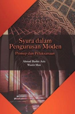 SYURA DALAM PENGURUSAN MODEN: PRINSIP DAN PELAKSANAAN SECARA MENYELURUH by Ahmad Bashir Aziz & Wazin Man from UUM Press in General Academics category