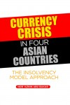 Currency Crisis in Four Asian Countries: The Insolvency Model Approach - text