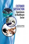 Customer Satisfaction: Experiences in Healthcare Sector