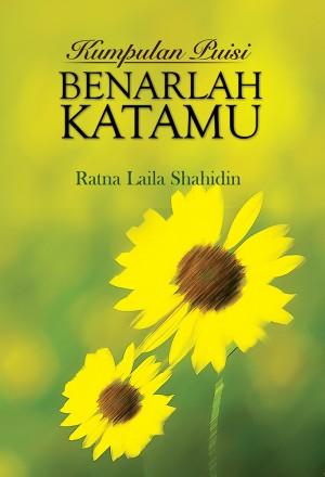 Kumpulan Puisi: Benarlah Katamu by Ratna Laila Shahidin from UUM Press in General Academics category
