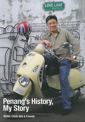 Penang's History, My Story by Datuk Seri Wong Chun Wai from Star Media Group Berhad in General Novel category