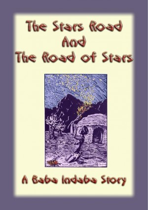 THE STARS ROAD AND THE ROAD OF STARS - Baba Indaba Children's Stories Issue 01 by Anon E. Mouse from Abela Publishing in Children category