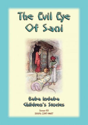 The EVIL EYE OF SANI - A Bengali folktale: Baba Indaba Children's Stories Issue 03 by Anon E. Mouse from Abela Publishing in Children category