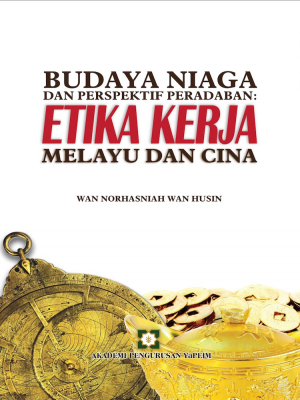 Budaya Niaga Dan Perspektif Peradaban: Etika Kerja Melayu Dan Cina by Wan Norhasniah Wan Husin from AKADEMI PENGURUSAN YaPEIM SDN. BHD. in General Academics category