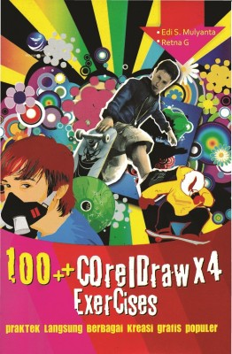 100++ Corel Draw X4 ExerCises by Edi S. Mulyanta Dan Retna G from Andi publisher in Engineering & IT category