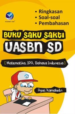 Buku Saku Sakti Untuk UASBN SD (MTK, B.INDO) by Agus Kamaludin from Andi publisher in School Exercise category