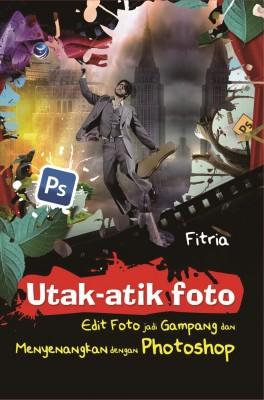 Utak-Atik Foto Edit Foto Jadi Gampang Dan Menyenangkan Dengan Photoshop by Fitria from Andi publisher in Engineering & IT category