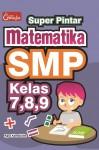 Super Pintar Matematika SMP Kelas 7,8,9