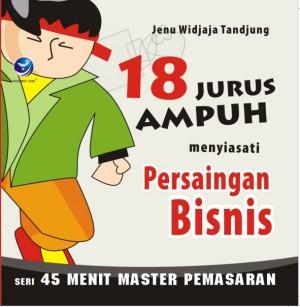 Seri 45 Menit Master Pemasaran 18 Jurus Ampuh Menyiasati Persaingan Bisnis by Jenu Widjaja Tandjung from Andi publisher in Business & Management category