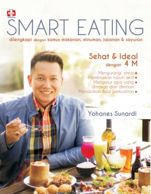 Smart Eating, dilengkapi Dengan Kamus Makanan, Minuman by Yohanes Sunardi from Andi publisher in Family & Health category