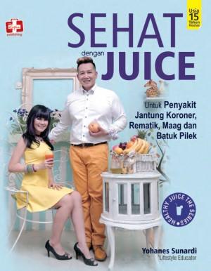 Sehat Dengan Juice, Untuk Penyakit Jantung Koroner, Rematik, Maag Dan Batuk Pilek by Yohanes Sunardi from Andi publisher in Family & Health category