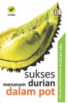 Sukses Menanam Durian Dalam Pot, Tips Praktis Tabulampot Durian
